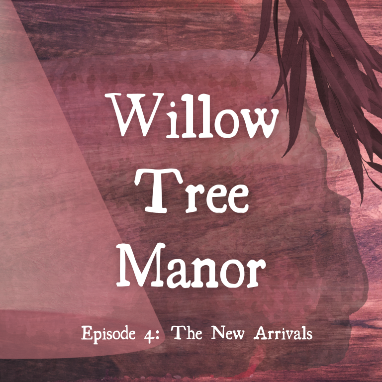 Willow Tree Manor – Episode Four